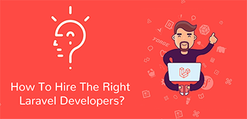 How To Hire The Right Laravel Developers?